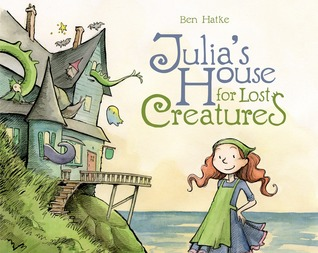 Julia's House for Lost Creatures by Ben Hatke